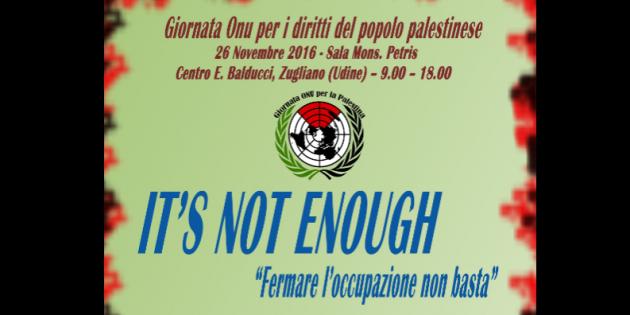 GIORNATA ONU PER I DIRITTI DEL POPOLO PALESTINESE – 26 nov. 2016 – Centro E. Balducci, ZUGLIANO (Udine)