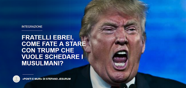 Fratelli ebrei, come fate a stare con Trump che vuole schedare i musulmani? – di Stefano Jesurum